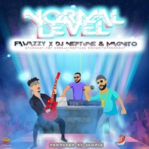 Fawazzy - Normal Level ft. Magnito & Dj Neptune